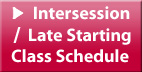 CLICK HERE to go to Intersession & Late Starting Class Schedule